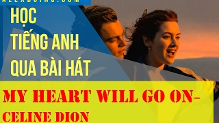 Học tiếng Anh qua bài hát bất hủ | My heart will go on | Celine Dion