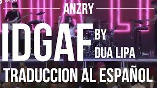 IDGAF by Dua Lipa | Traduccion al español | Anzry