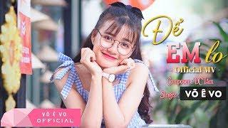 Để Em Lo - Võ Ê Vo (Official MV 4K) (#DEL)