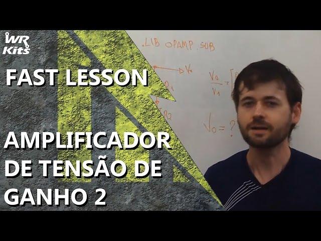 AMPLIFICADOR DE TENSÃO DE GANHO 2 | Fast Lesson #139