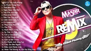 Khánh Phương Remix 2016 - Những Ca Khúc Remix Hay Nhất Của Khánh Phương 2016