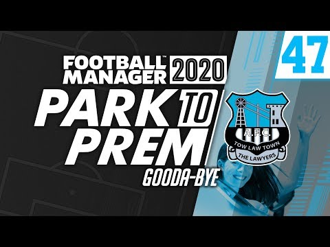 Park To Prem FM20 | Tow Law Town #47 - Gooda-bye | Football Manager 2020