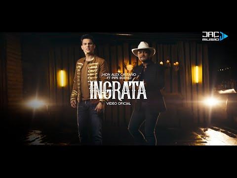 Ingrata - Jhon Alex Castaño  Ft Pipe Bueno (Video Oficial)
