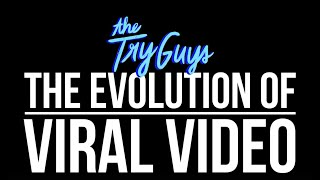 The Evolution Of Viral Video - The Try Guys