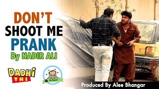 | Dont Shoot Me | Funny Prank By Nadir Ali In | P4 Pakao |