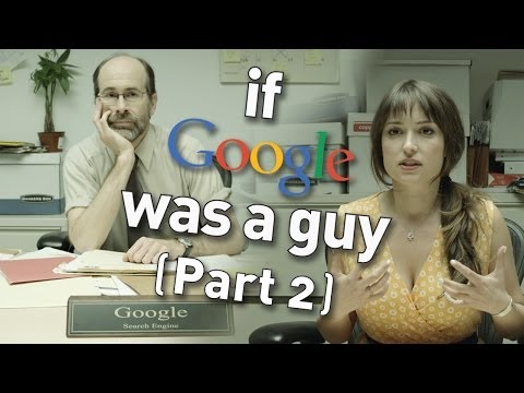 If Google Was A Guy: Part 2