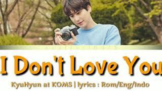 KyuHyun 규현 - I Don't Love You at KOMS | Lyrics | Rom/Eng/Indo