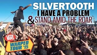 "Silvertooth - ""I Have A Problem"" & ""Stand Amid The Roar"" LIVE! Vans Warped Tour 2015"