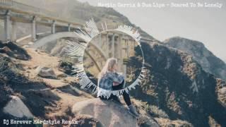 Martin Garrix & Dua Lipa - Scared To Be Lonely (Dj Esrever Hardstyle Remix)
