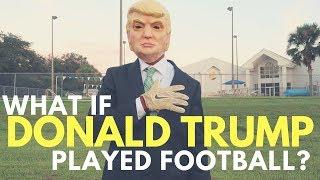 IF DONALD TRUMP PLAYED FOOTBALL