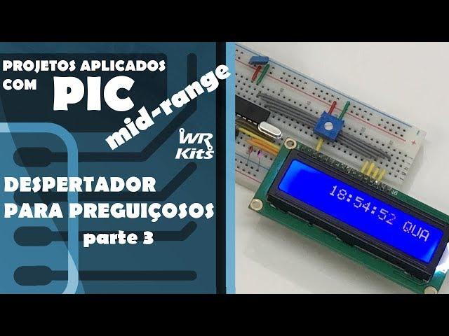 DESPERTADOR PARA PREGUIÇOSOS (p3) | Projetos com PIC Mid-Range #05
