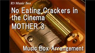 No Eating Crackers in the Cinema/MOTHER 3 [Music Box]