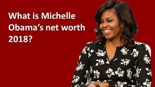 What is Michelle Obama's net worth 2018?