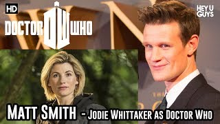 Matt Smith on Jodie Whittaker as Doctor Who