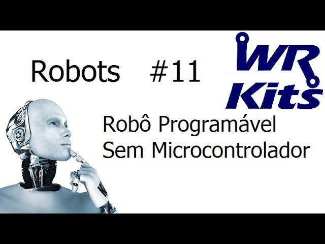 ROBÔ PROGRAMÁVEL SEM MICROCONTROLADOR - Robots #11