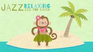 Jazz Lullabies - Hawaiian music for your baby - Relaxing summer time