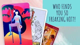 18+🔥Who finds you super hot/attractive? 🔥PICK A CARD TAROT READING🔥
