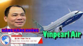 Lập Vinpearl Air  Bao Giờ MAY BAY Của Vingroup Có Thể Cất Cánh