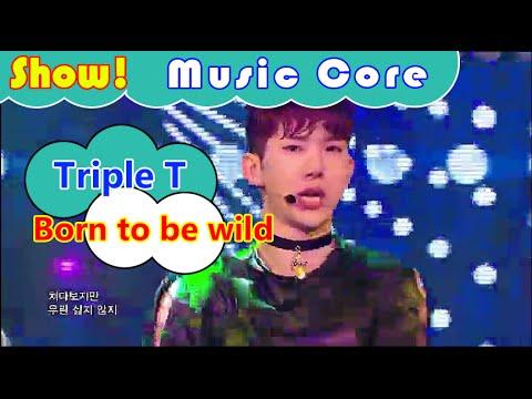 [HOT] Triple T - Born to be wild, 트리플티 - 본 투 비 와일드 Show Music core 20160827
