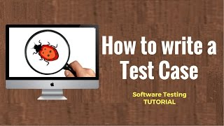 How to write a Test Case? Software Testing Tutorial 13