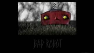 """BAD ROBOT!"""