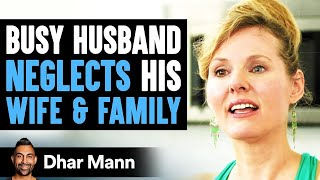 Busy Husband Neglects His Wife & Family, He Then Learns A Lesson | Dhar Mann