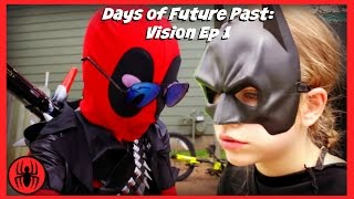 Kid deadpool batman DAYS OF FUTURE PAST VISION episode 1 superhero real life movie war SuperHeroKids