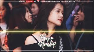 NONSTOP 2019 -  Anh Đang Ở Đâu Đấy Anh ft  Thằng Điên   !!!