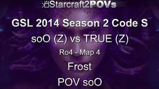 SC2 HotS - GSL 2014 S2 Code S - soO vs TRUE - Ro4 - Map 4 - Frost - soO