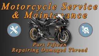 Motorcycle Service & Maintenance Series - Part 15 (Thread Repair Using a Helicoil)