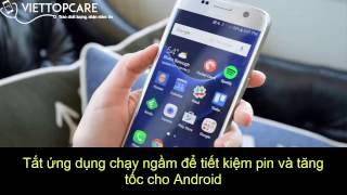 Tắt ứng dụng chạy ngầm để tiết kiệm pin và tăng tốc cho Android