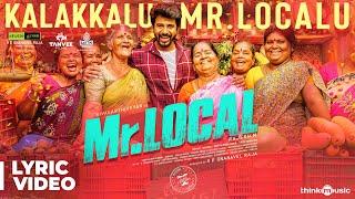 Mr.Local   Kalakkalu Mr.Localu Lyric   Sivakarthikeyan, Nayanthara   Hiphop Tamizha   M. Rajesh