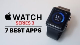 7 BEST APPS FOR APPLE WATCH SERIES 3