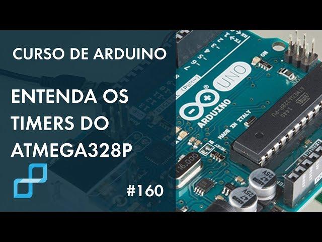 ENTENDA OS TIMERS DO ATMEGA328P | Curso de Arduino #160