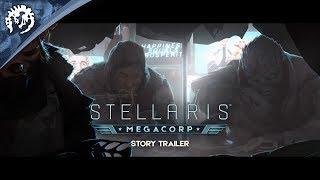 Stellaris - Megacorp Sztori Trailer