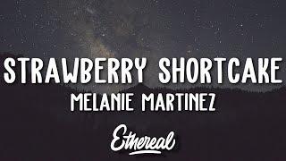 Melanie Martinez - Strawberry Shortcake (Lyrics)