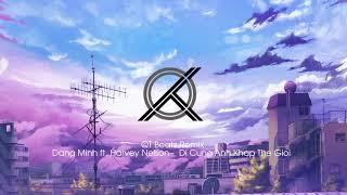 Đi Cùng Anh Khắp Thế Giới - Đặng Minh (QT Beatz Remix)