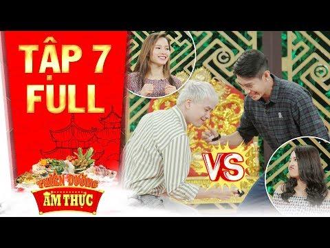 Thiên đường ẩm thực 3| Tập 7 full: Trịnh Thăng Bình