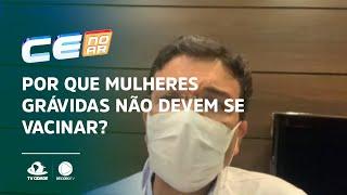 Ceará no Ar explica: Por que mulheres grávidas não devem se vacinar?