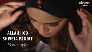 Allah Hoo – Shweta Pandit – Sufi Joy