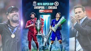 Toàn bộ chi tiết SIÊU CÚP CHÂU ÂU   Liverpool - Chelsea   2019