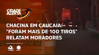 """Chacina em Caucaia: """"Foram mais de 100 tiros"""" relatam moradores"""
