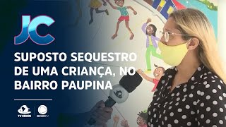 Suposto sequestro de uma criança, no bairro Paupina