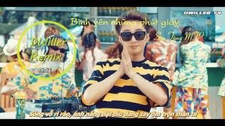 Bình Yên Những Phút Giây Remix - Sơn Tùng M-TP | DWiller | 2017 | CỰC HAY