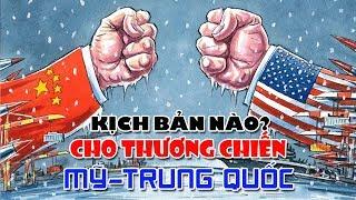 Kịch bản nào sẽ tiếp diễn, cho cuộc thương chiến Mỹ Trung Quốc? Phần 1, 2