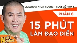 Liveshow Nhật Cường [Cười Để Nhớ 4] - Phần 6 - 15 Phút Làm Đạo Diễn