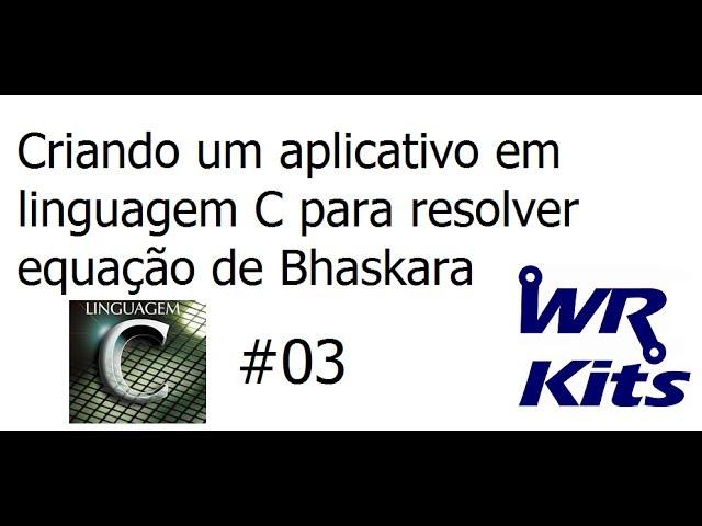 APLICATIVO E FUNÇÃO PARA CALCULAR BHASKARA (LINGUAGEM C) - Vídeo Aula #03