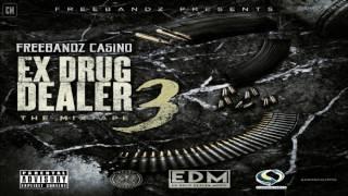 Freebandz Casino - Ex Drug Dealer 3 [FULL MIXTAPE + DOWNLOAD LINK] [2017]