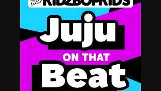 Kidz Bop Kids-Juju On That Beat