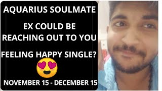 """AQUARIUS SOULMATE """"EX COULD BE REACHING OUT TO YOU!FEELING HAPPY SINGLE?😍 NOVEMBER 15 - DECEMBER 15"""